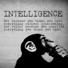 Intelligence-not-because-you-think-you-know-everything-without-questioning-but-rather-because-you-question-everything-you-think-you-know